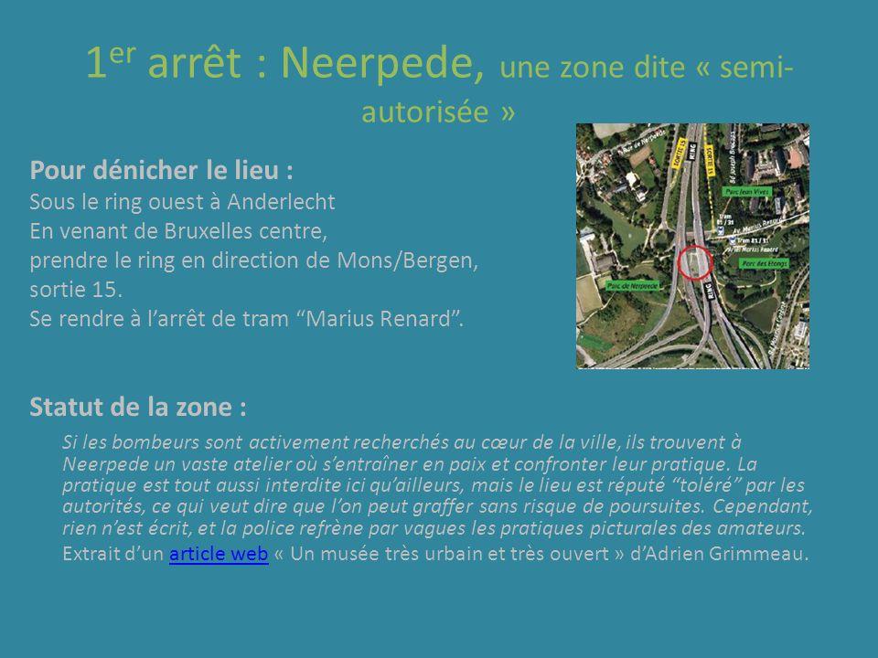 1 er arrêt : Neerpede, une zone dite « semi- autorisée » Pour dénicher le lieu : Sous le ring ouest à Anderlecht En venant de Bruxelles centre, prendr