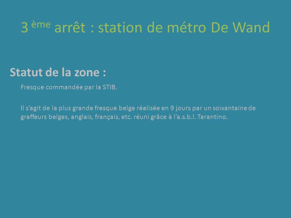 3 ème arrêt : station de métro De Wand Statut de la zone : Fresque commandée par la STIB. Il sagit de la plus grande fresque belge réalisée en 9 jours