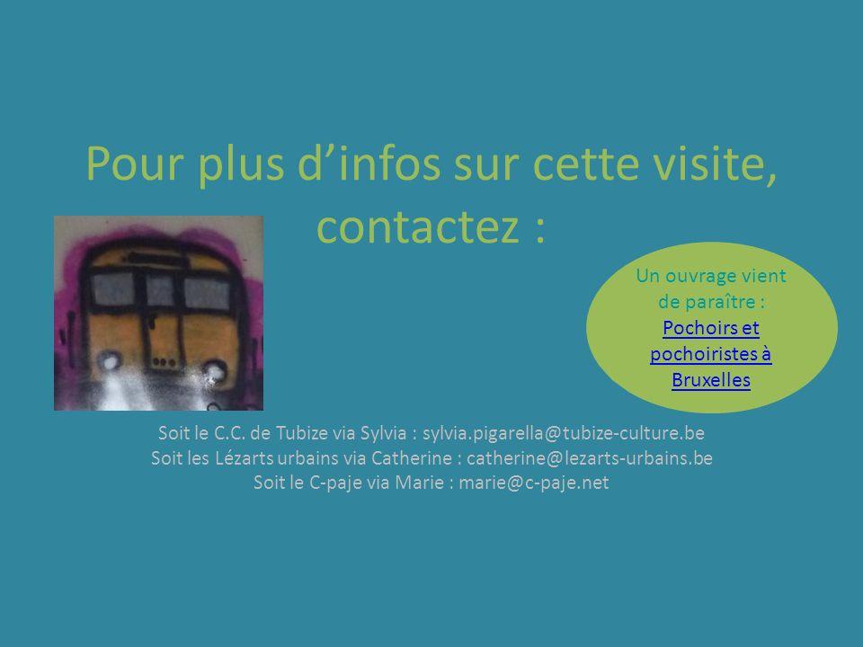 Pour plus dinfos sur cette visite, contactez : Soit le C.C. de Tubize via Sylvia : sylvia.pigarella@tubize-culture.be Soit les Lézarts urbains via Cat
