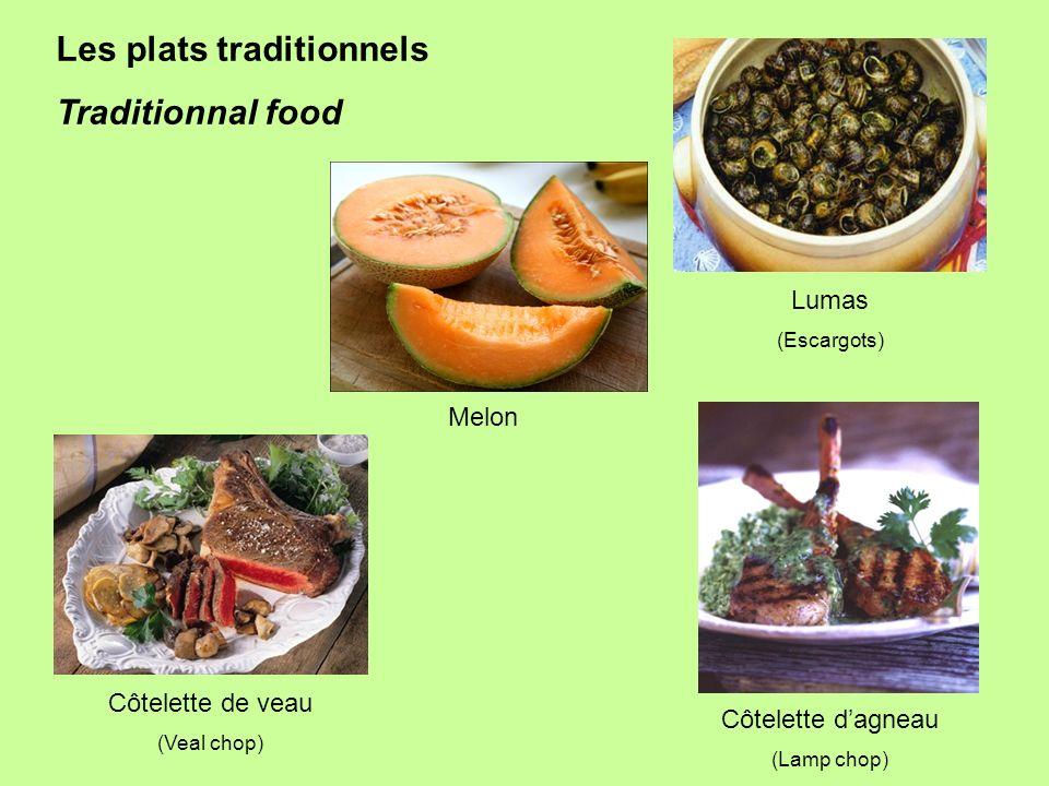Melon Lumas (Escargots) Côtelette de veau (Veal chop) Côtelette dagneau (Lamp chop) Les plats traditionnels Traditionnal food