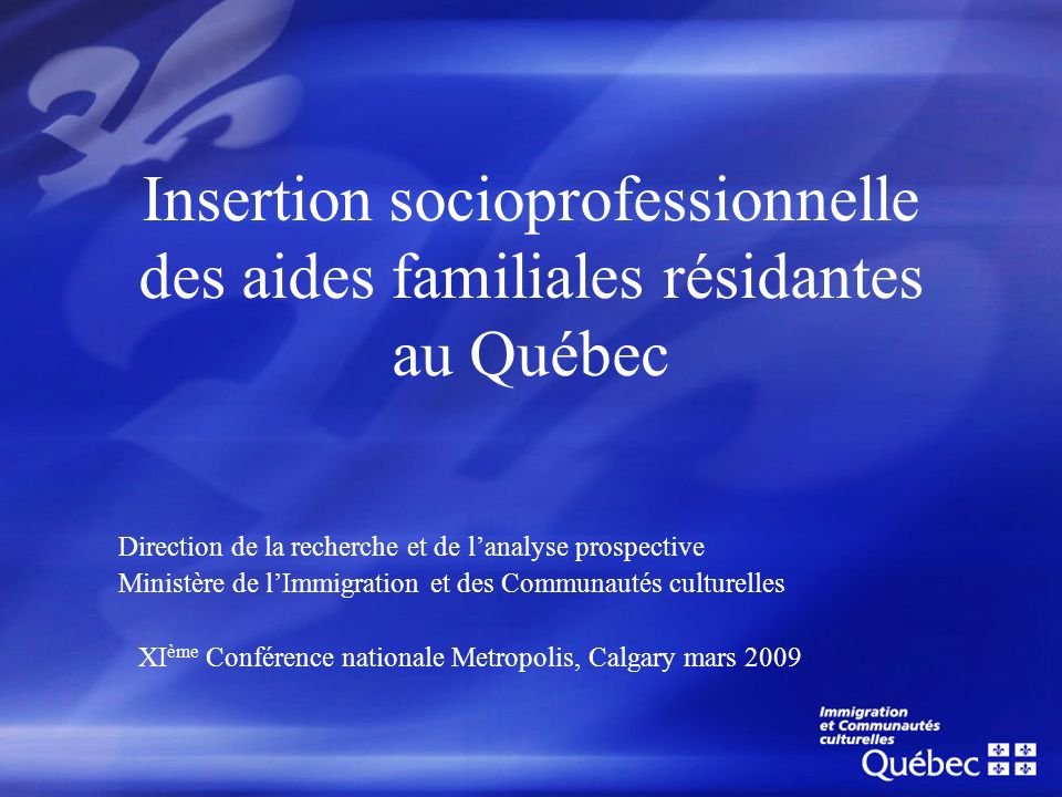 Insertion socioprofessionnelle des aides familiales résidantes au Québec Direction de la recherche et de lanalyse prospective Ministère de lImmigratio