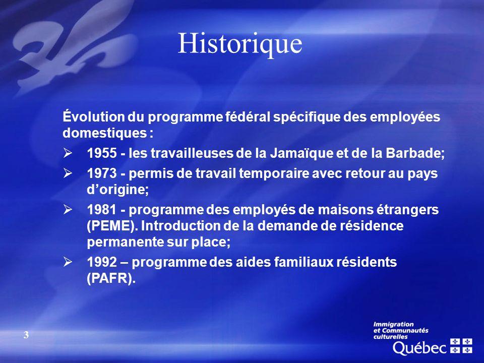 Historique Évolution du programme fédéral spécifique des employées domestiques : 1955 - les travailleuses de la Jamaïque et de la Barbade; 1973 - perm