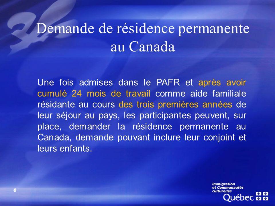 Demande de résidence permanente au Canada Une fois admises dans le PAFR et après avoir cumulé 24 mois de travail comme aide familiale résidante au cou
