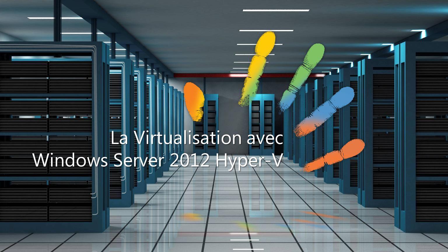 La Virtualisation avec Windows Server 2012 Hyper-V