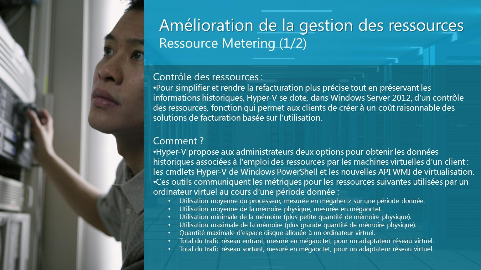 Amélioration de la gestion des ressources Ressource Metering (1/2) Contrôle des ressources : Pour simplifier et rendre la refacturation plus précise t