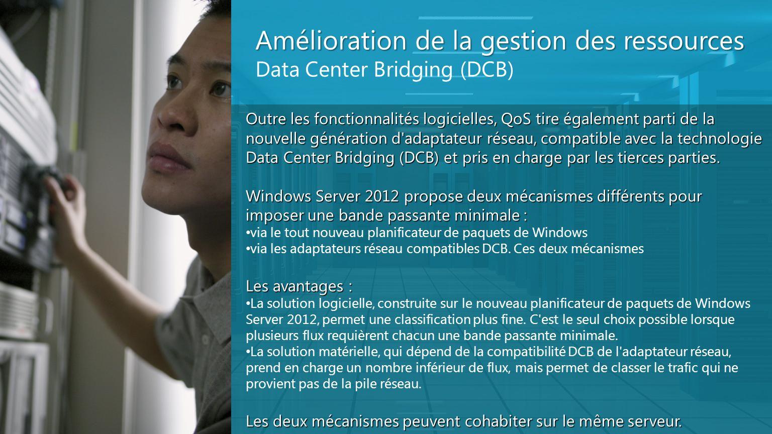 Amélioration de la gestion des ressources Data Center Bridging (DCB) Outre les fonctionnalités logicielles, QoS tire également parti de la nouvelle gé