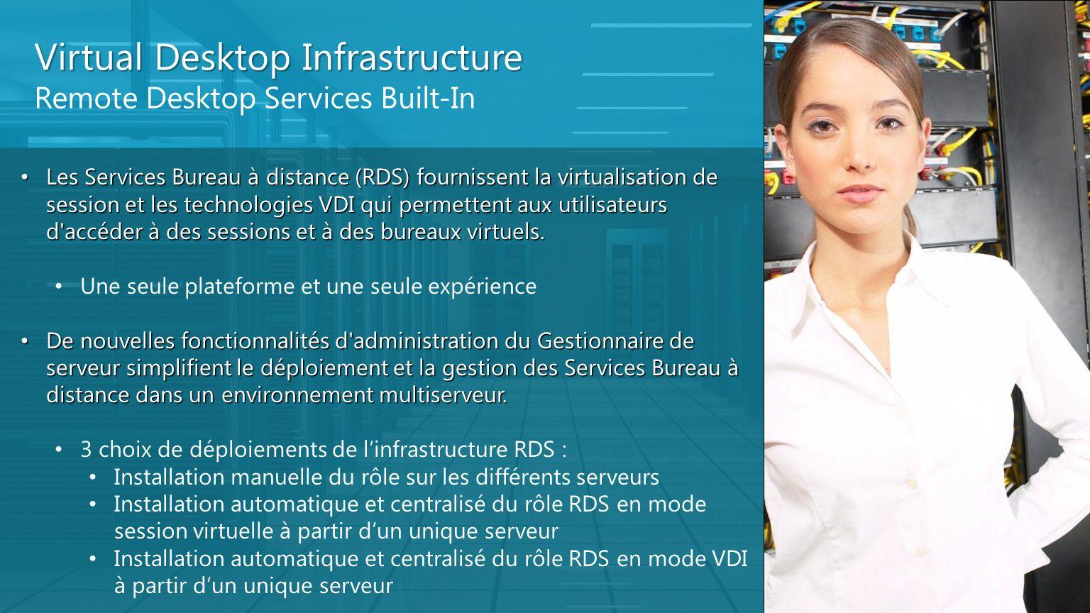 Virtual Desktop Infrastructure Remote Desktop Services Built-In Les Services Bureau à distance (RDS) fournissent la virtualisation de session et les t