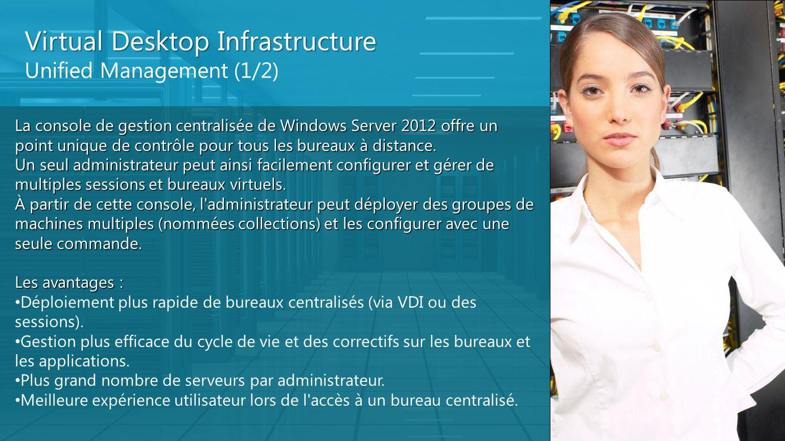 Virtual Desktop Infrastructure Unified Management (1/2) La console de gestion centralisée de Windows Server 2012 offre un point unique de contrôle pou