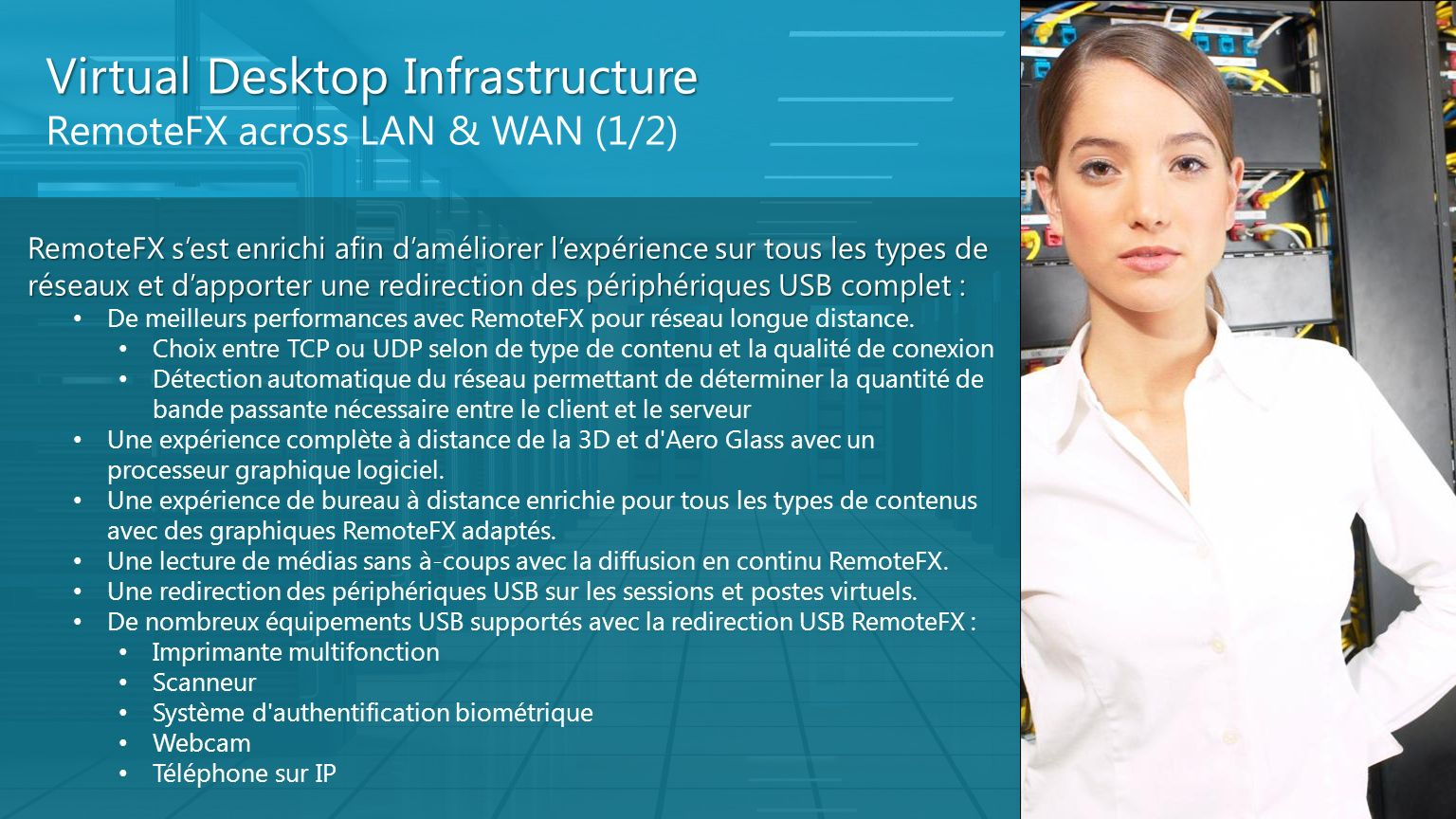 Virtual Desktop Infrastructure RemoteFX across LAN & WAN (1/2) RemoteFX sest enrichi afin daméliorer lexpérience sur tous les types de réseaux et dapp