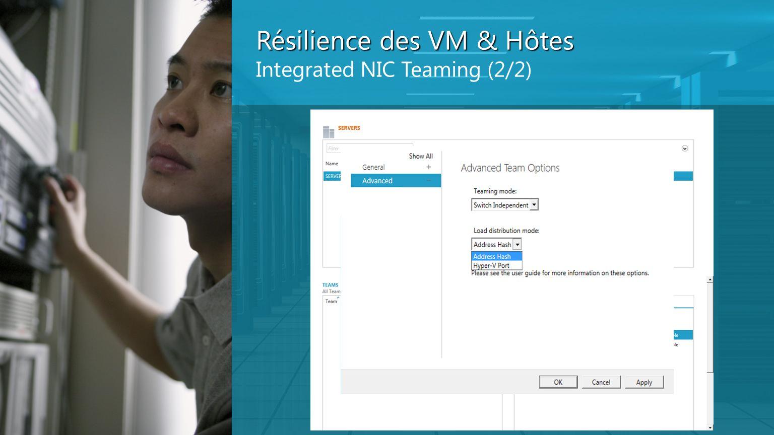 Résilience des VM & Hôtes Integrated NIC Teaming (2/2)