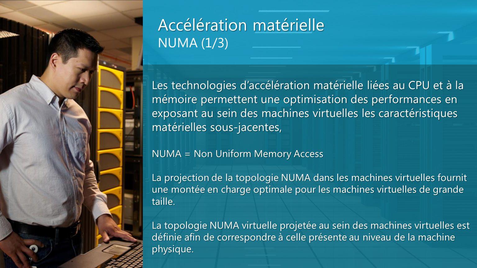 Accélération matérielle Accélération matérielle NUMA (1/3) Les technologies daccélération matérielle liées au CPU et à la mémoire permettent une optim