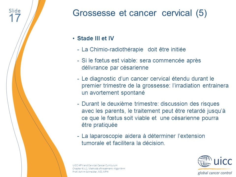 UICC HPV and Cervical Cancer Curriculum Chapter 6.c.1. Methods of treatment - Algorithm Prof. Achim Schneider, MD, MPH Slide 17 Stade III et IV La Chi