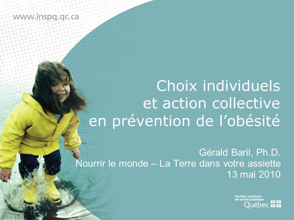 Choix individuels et action collective en prévention de lobésité Gérald Baril, Ph.D.