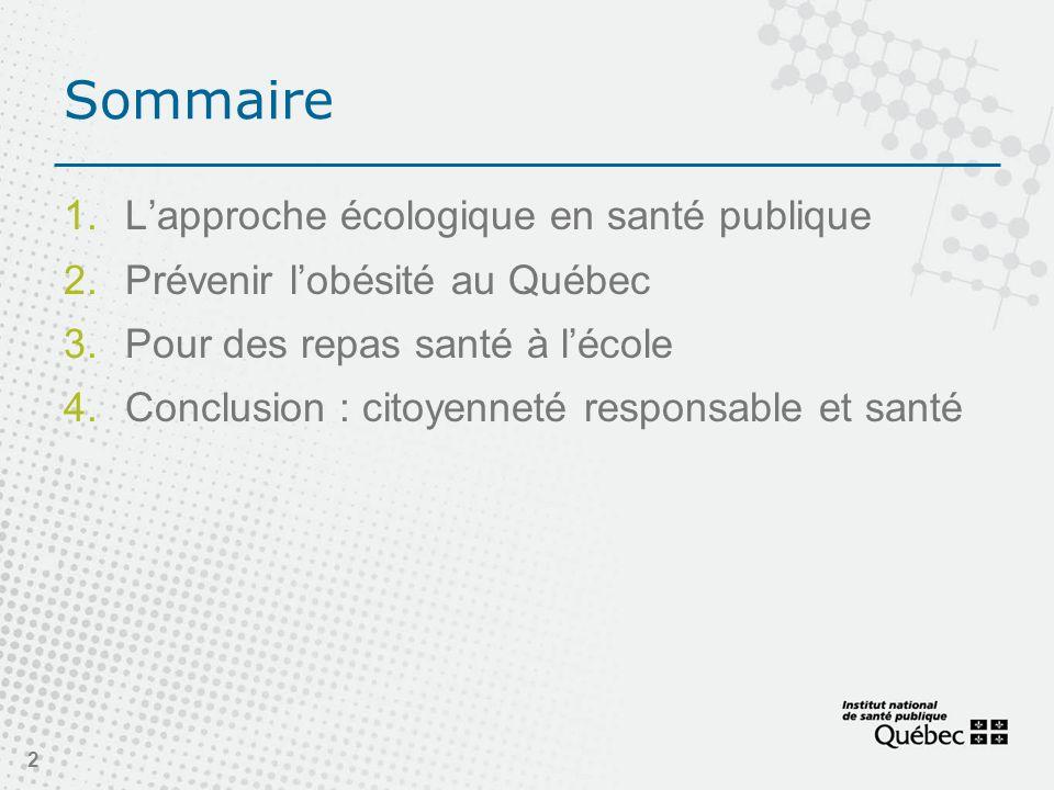 2 Sommaire Lapproche écologique en santé publique Prévenir lobésité au Québec Pour des repas santé à lécole Conclusion : citoyenneté responsable et santé
