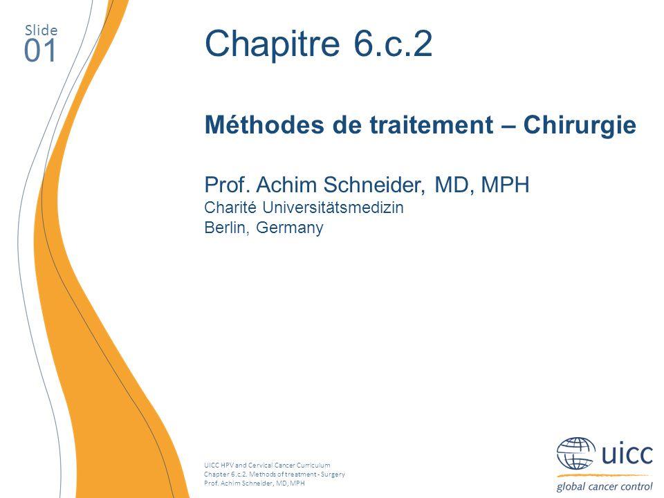 UICC HPV and Cervical Cancer Curriculum Chapter 6.c.2. Methods of treatment - Surgery Prof. Achim Schneider, MD, MPH Slide 01 Chapitre 6.c.2 Méthodes