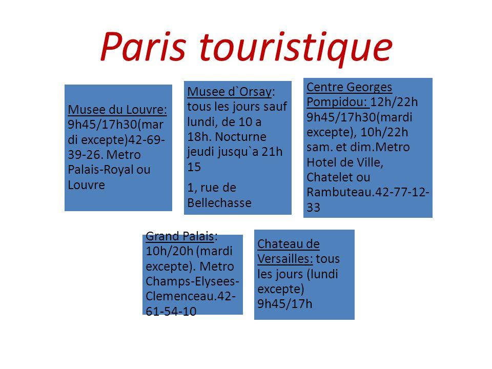 Paris touristique Musee du Louvre: 9h45/17h30(mar di excepte)42-69- 39-26. Metro Palais-Royal ou Louvre Musee d`Orsay: tous les jours sauf lundi, de 1