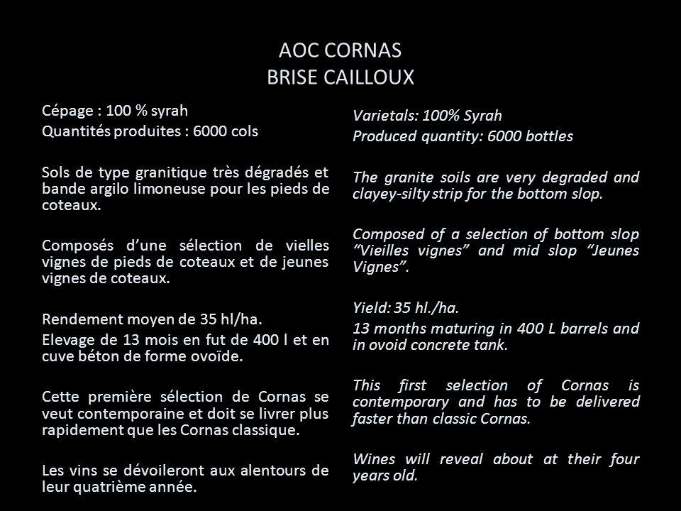 AOC CORNAS BRISE CAILLOUX Cépage : 100 % syrah Quantités produites : 6000 cols Sols de type granitique très dégradés et bande argilo limoneuse pour le
