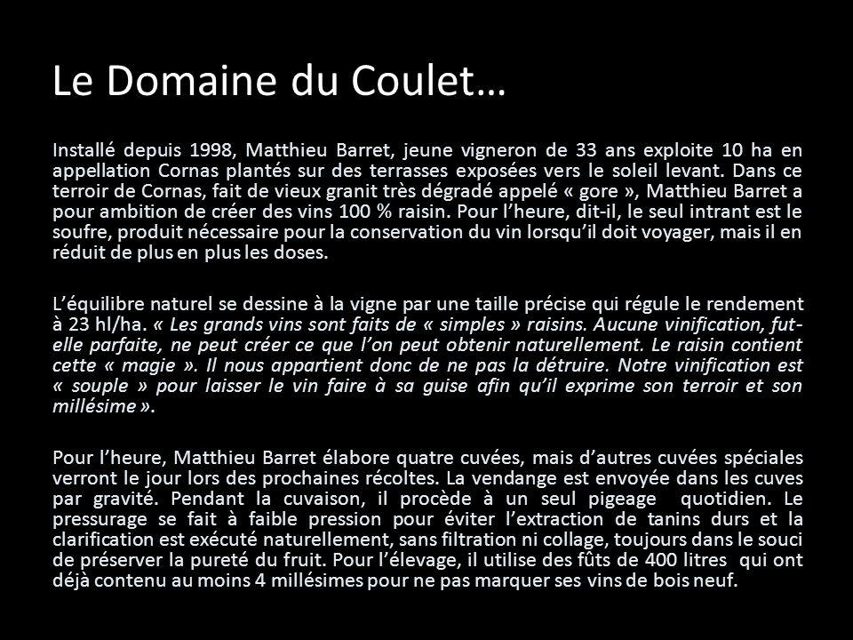 Le Domaine du Coulet… Installé depuis 1998, Matthieu Barret, jeune vigneron de 33 ans exploite 10 ha en appellation Cornas plantés sur des terrasses e