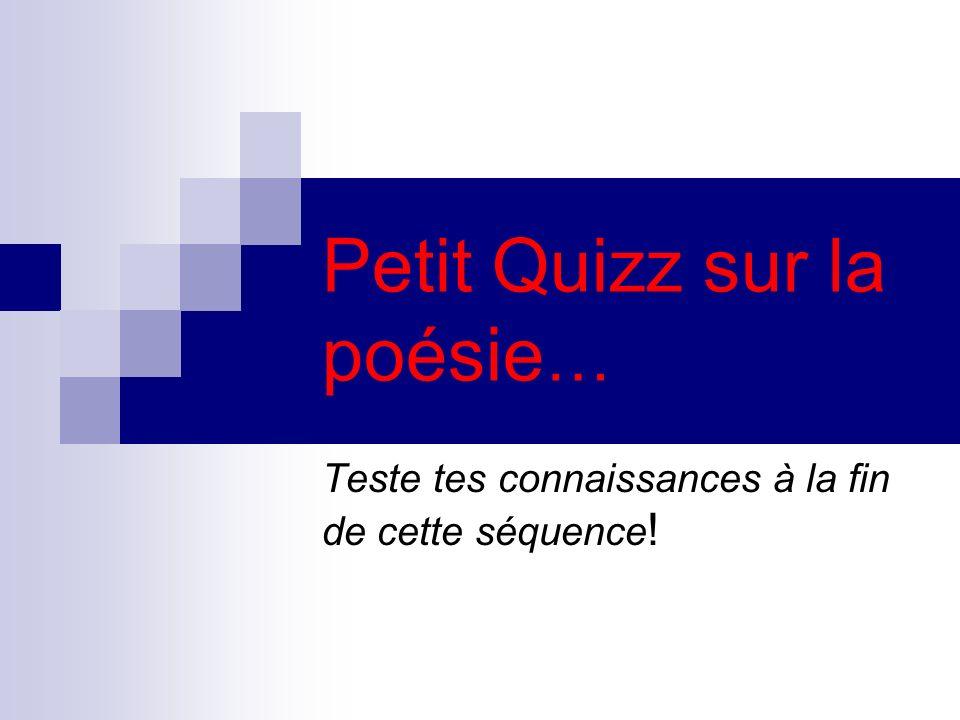 Petit Quizz sur la poésie … Teste tes connaissances à la fin de cette séquence !