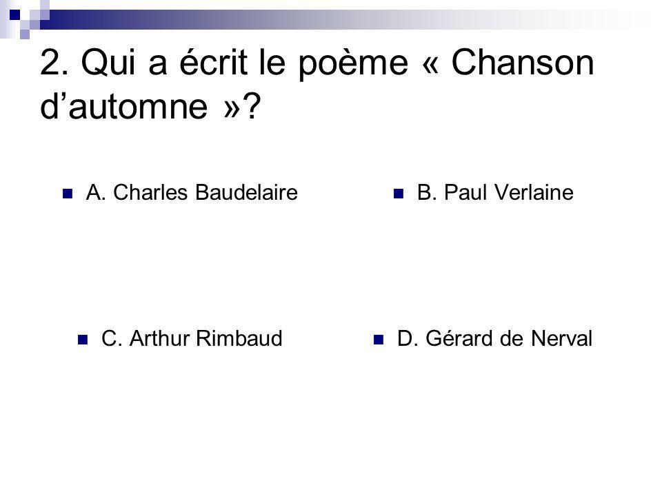 2. Qui a écrit le poème « Chanson dautomne »? A. Charles Baudelaire B. Paul Verlaine C. Arthur Rimbaud D. Gérard de Nerval