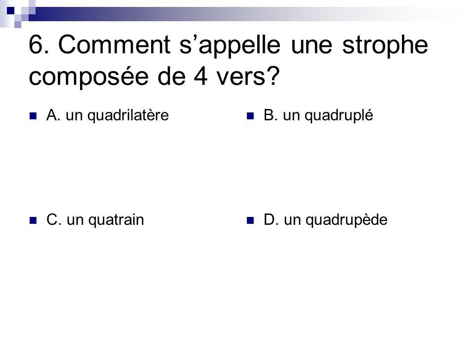6. Comment sappelle une strophe composée de 4 vers? A. un quadrilatère B. un quadruplé C. un quatrain D. un quadrupède