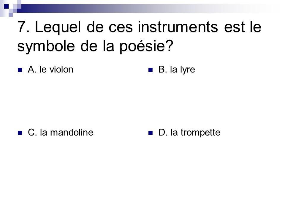 7. Lequel de ces instruments est le symbole de la poésie? A. le violon B. la lyre C. la mandoline D. la trompette
