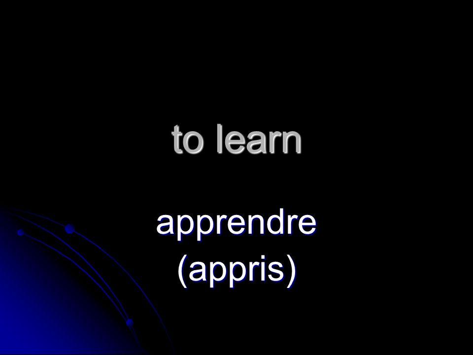 to learn apprendre(appris)