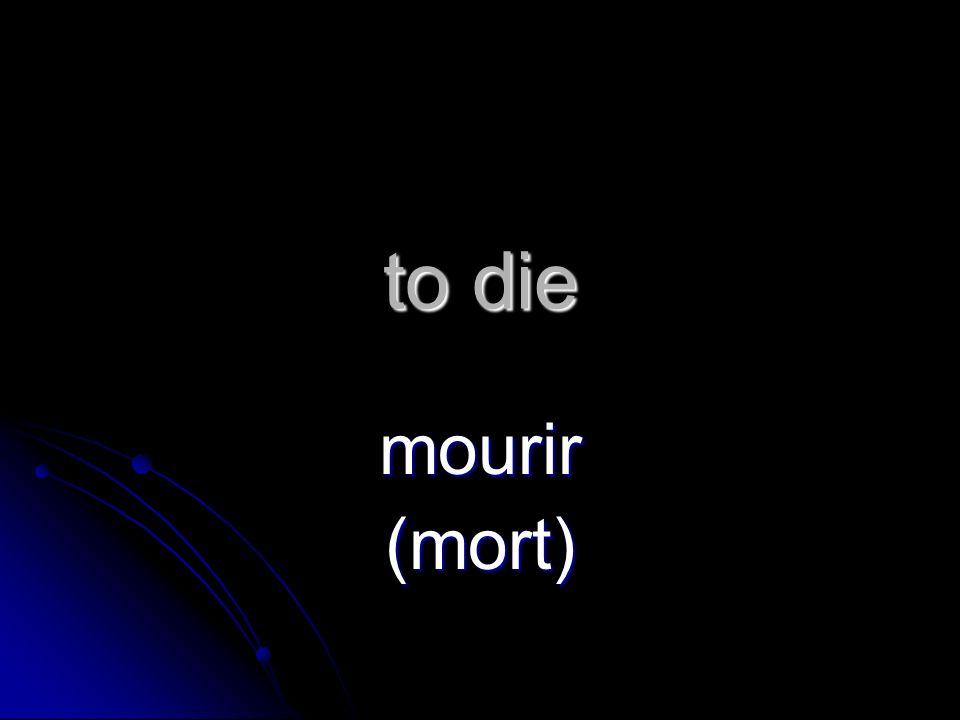 to die mourir(mort)