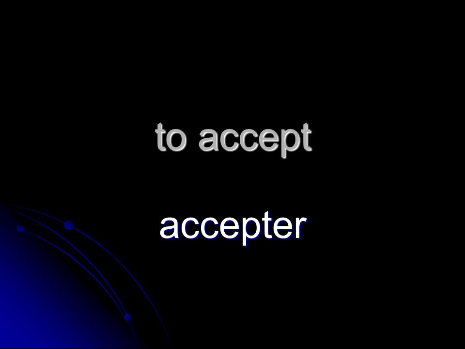 to accept accepter