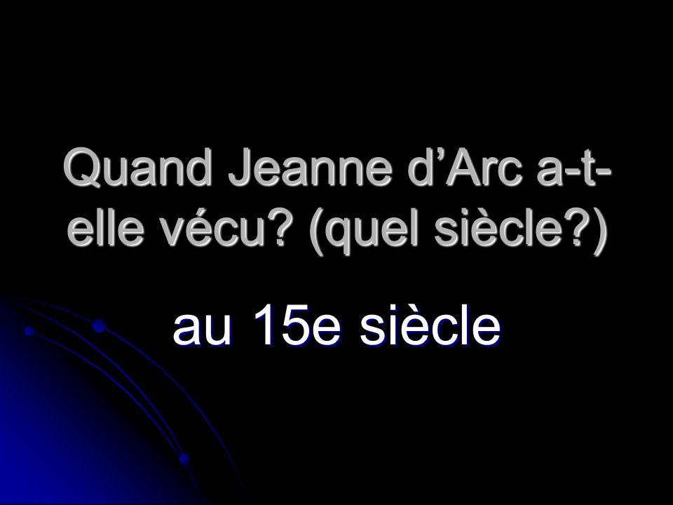 Quand Jeanne dArc a-t- elle vécu? (quel siècle?) au 15e siècle