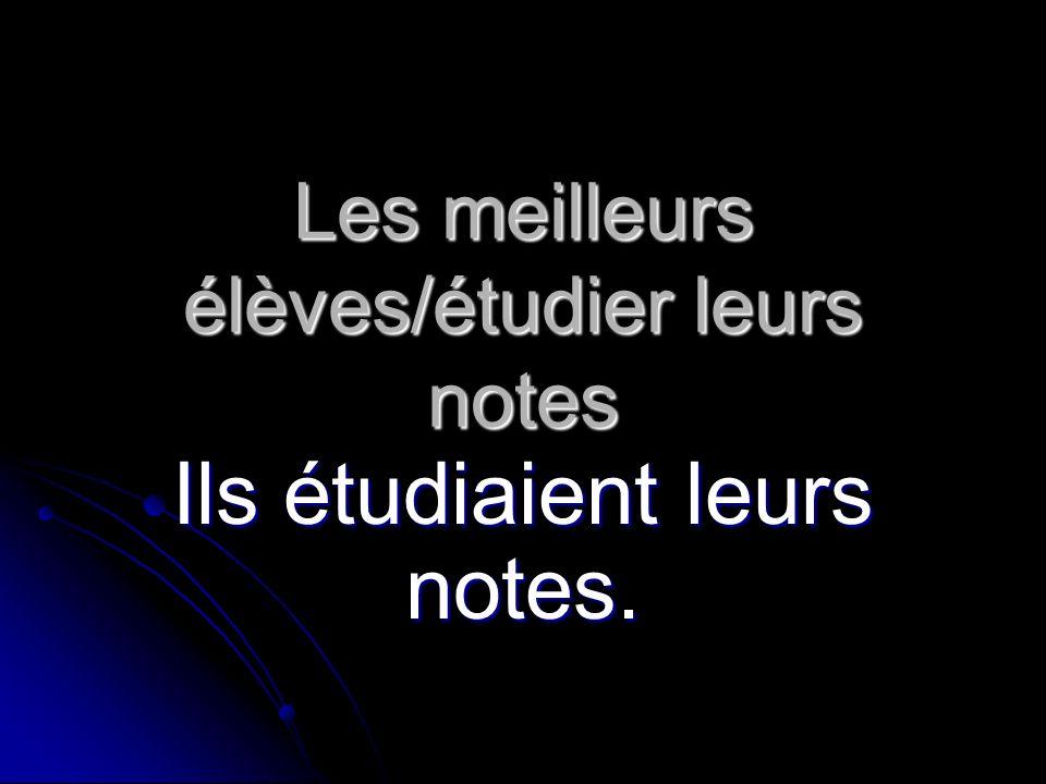 Les meilleurs élèves/étudier leurs notes Ils étudiaient leurs notes.