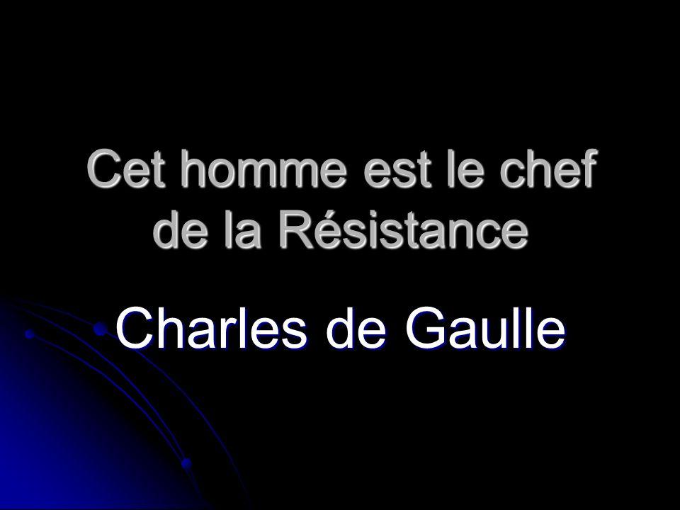 Cet homme est le chef de la Résistance Charles de Gaulle