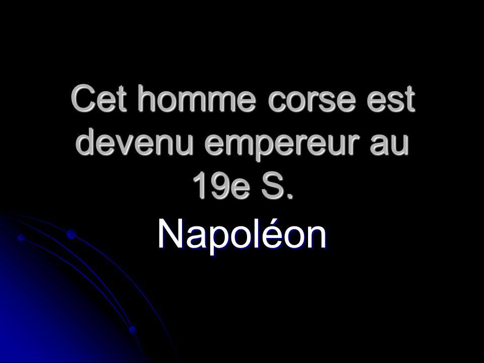 Cet homme corse est devenu empereur au 19e S. Napoléon