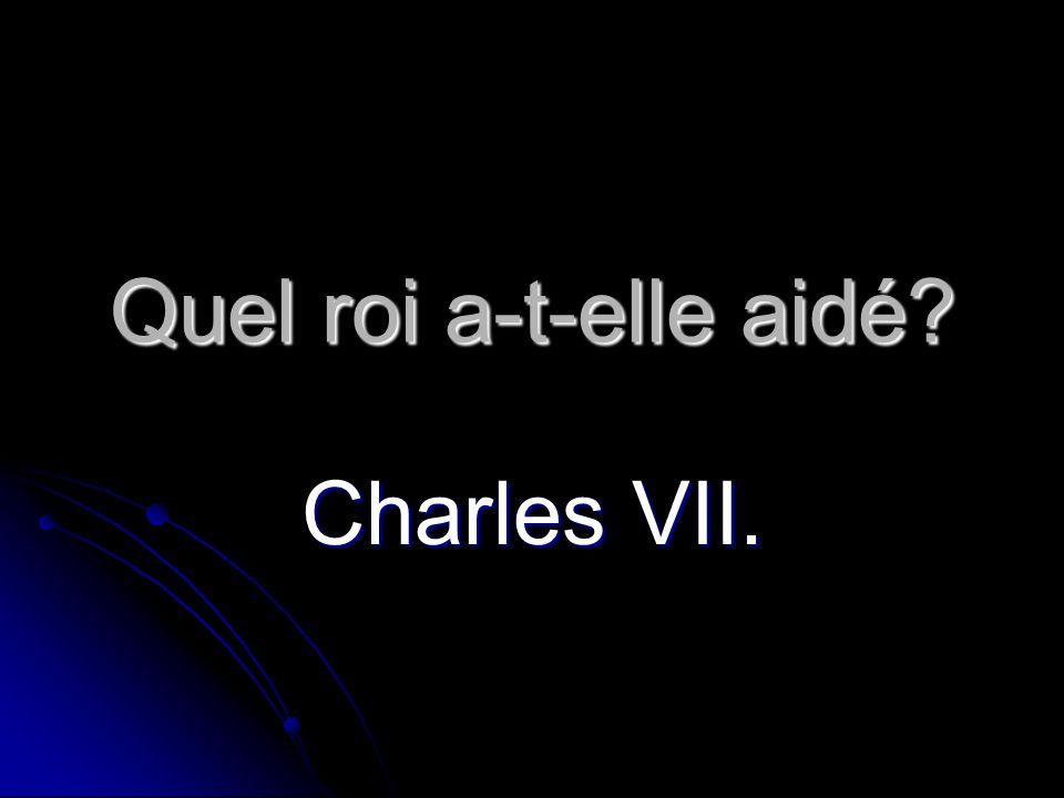 Quel roi a-t-elle aidé? Charles VII.
