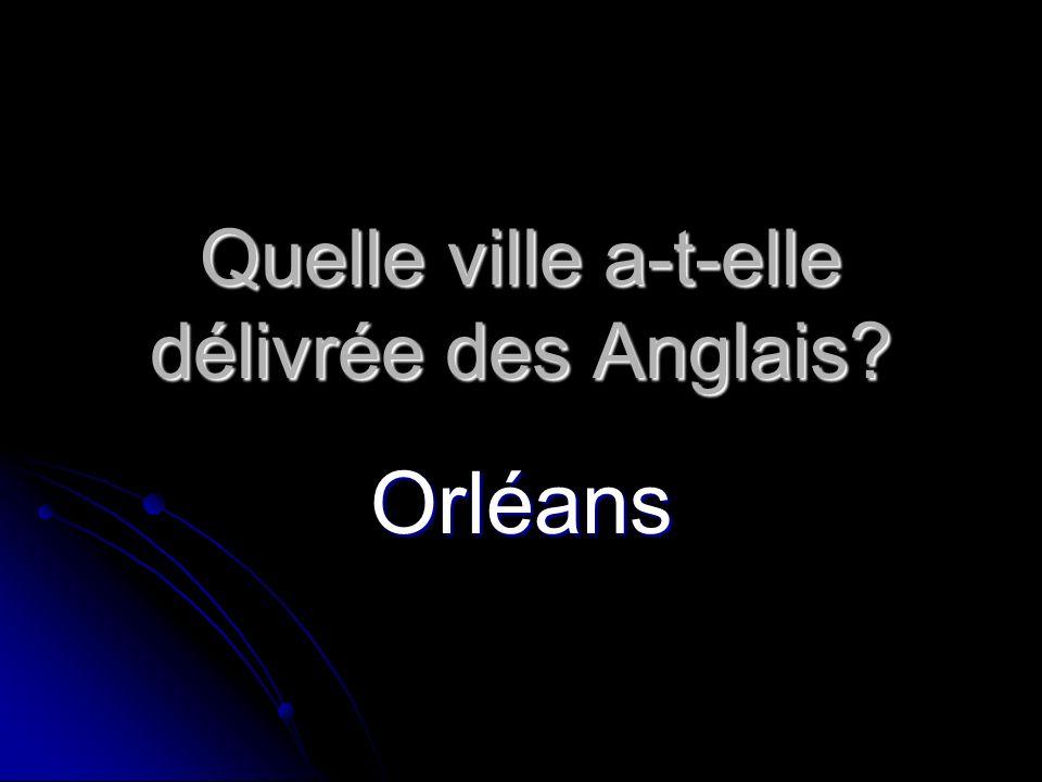 Quelle ville a-t-elle délivrée des Anglais? Orléans