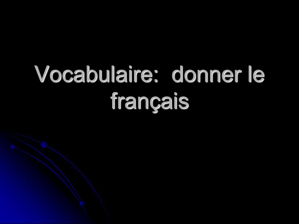 Vocabulaire: donner le français