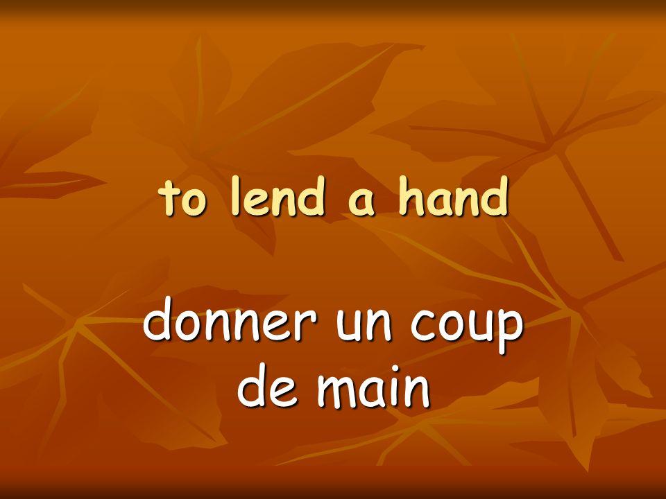 to lend a hand donner un coup de main