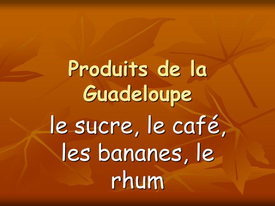 Produits de la Guadeloupe le sucre, le café, les bananes, le rhum