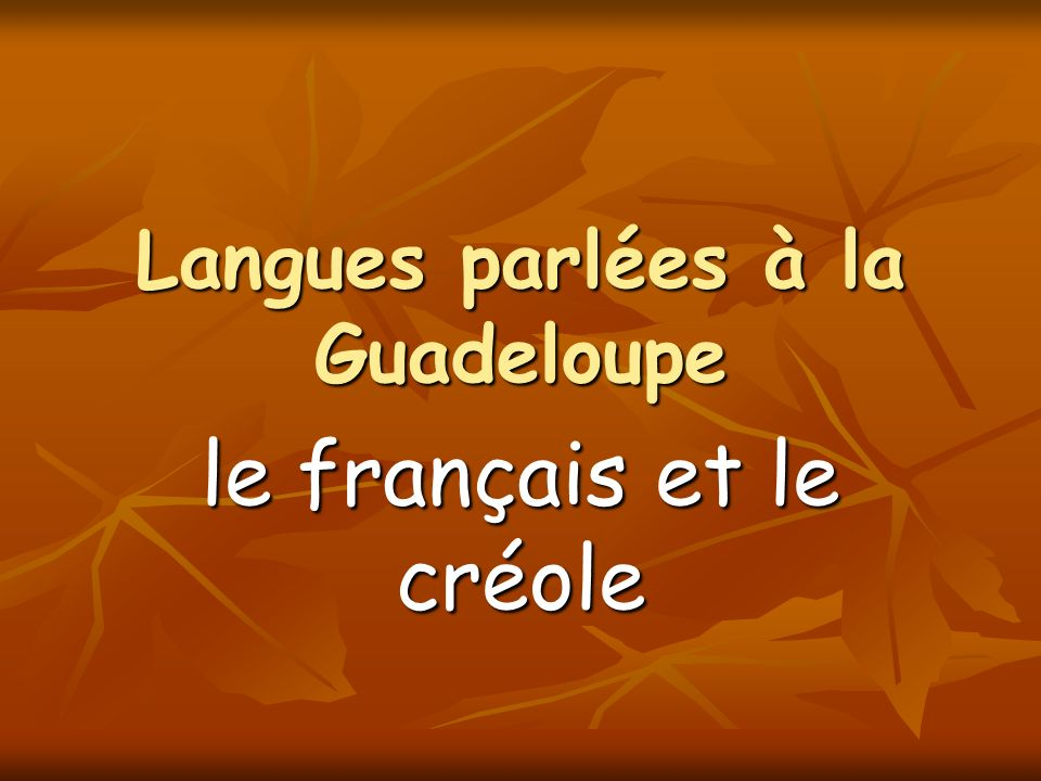 Langues parlées à la Guadeloupe le français et le créole