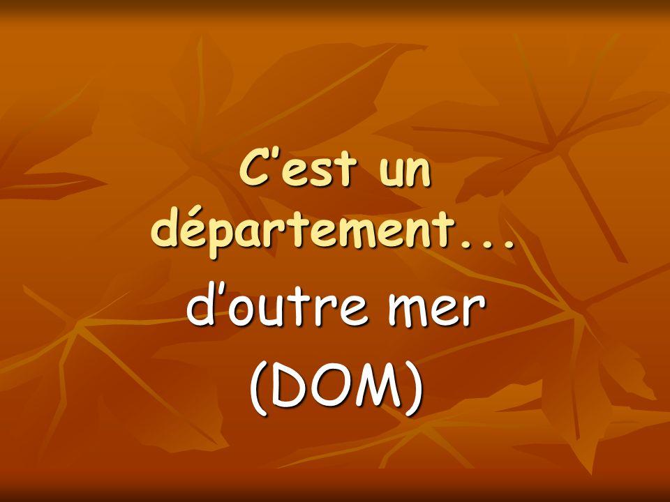 Cest un département... doutre mer (DOM)