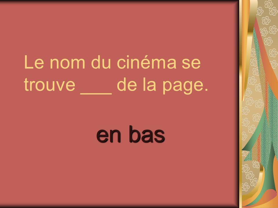 Le nom du cinéma se trouve ___ de la page. en bas