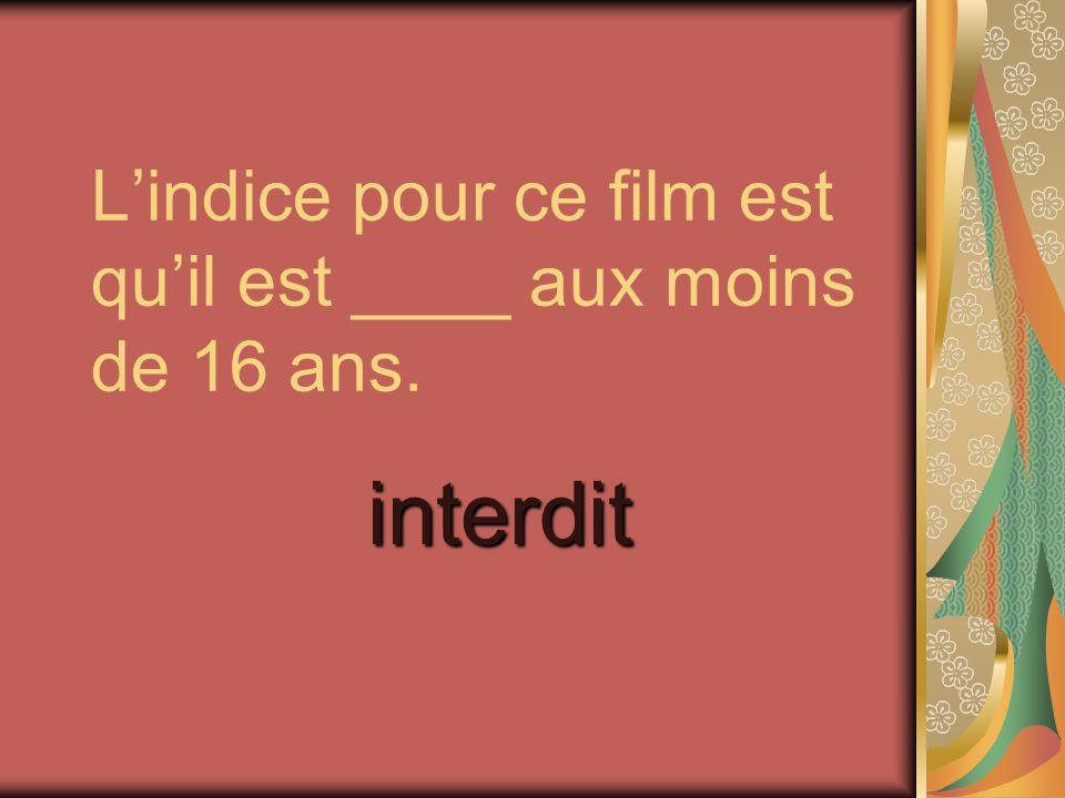 Lindice pour ce film est quil est ____ aux moins de 16 ans. interdit