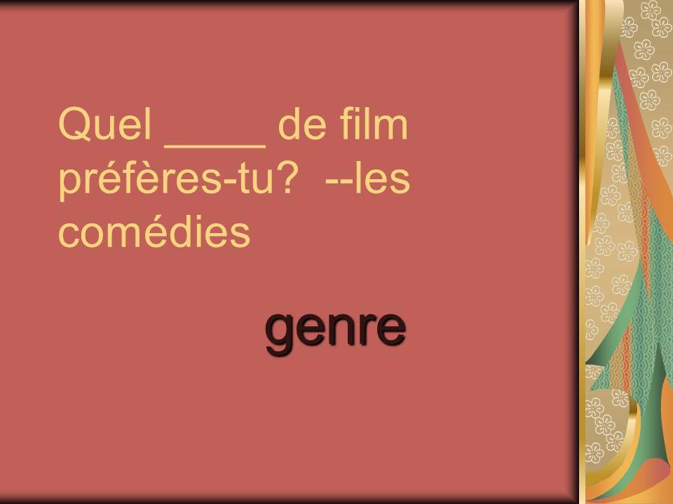 Quel ____ de film préfères-tu? --les comédies genre