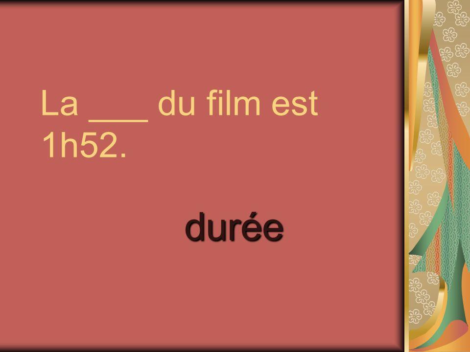La ___ du film est 1h52. durée