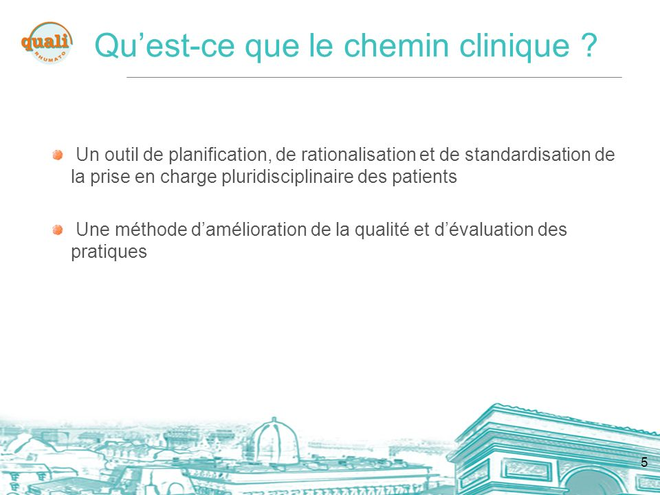 6 Définir la prise en charge optimale dune population de patients présentant la même pathologie ou requérant le même traitement à partir des règles de bonne pratique Objectif du chemin clinique