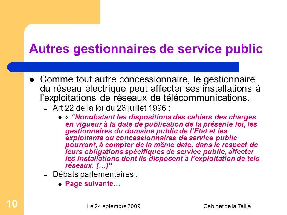 Le 24 sptembre 2009Cabinet de la Taille 10 Autres gestionnaires de service public Comme tout autre concessionnaire, le gestionnaire du réseau électrique peut affecter ses installations à lexploitations de réseaux de télécommunications.