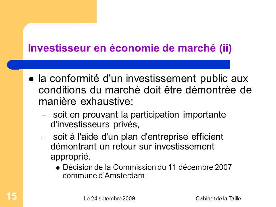 Le 24 sptembre 2009Cabinet de la Taille 15 Investisseur en économie de marché (ii) la conformité d'un investissement public aux conditions du marché d