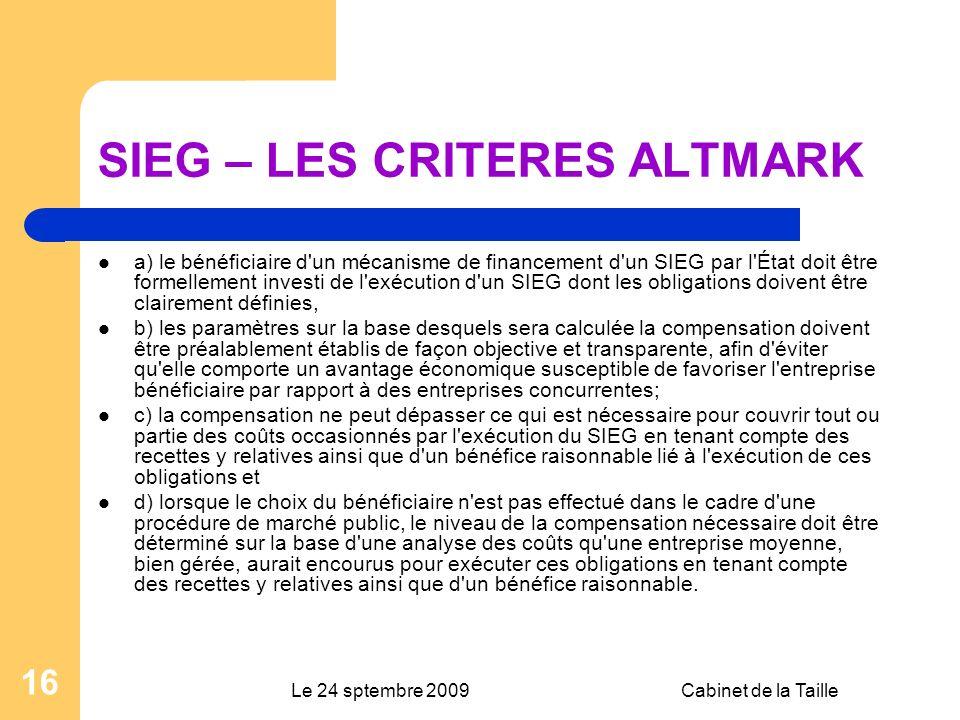 Le 24 sptembre 2009Cabinet de la Taille 16 SIEG – LES CRITERES ALTMARK a) le bénéficiaire d'un mécanisme de financement d'un SIEG par l'État doit être