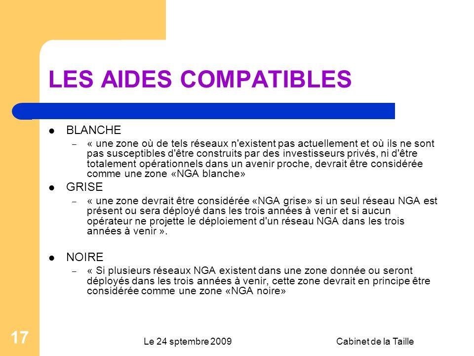 Le 24 sptembre 2009Cabinet de la Taille 17 LES AIDES COMPATIBLES BLANCHE – « une zone où de tels réseaux n'existent pas actuellement et où ils ne sont