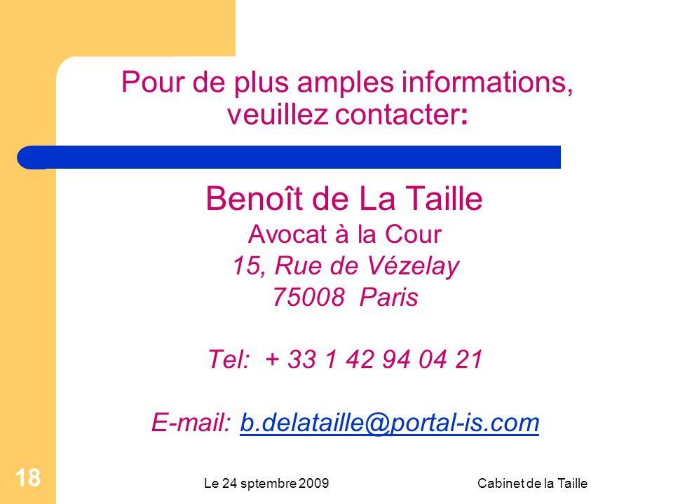 Le 24 sptembre 2009Cabinet de la Taille 18 Pour de plus amples informations, veuillez contacter: Benoît de La Taille Avocat à la Cour 15, Rue de Vézelay 75008 Paris Tel: + 33 1 42 94 04 21 E-mail: b.delataille@portal-is.comb.delataille@portal-is.com